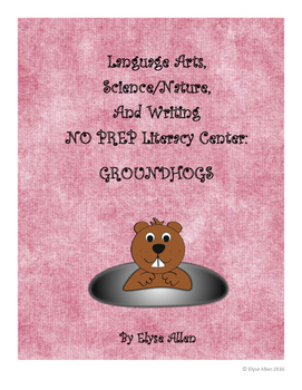 Language Arts, Science/Nature NO PREP Literacy Center: Groundhogs