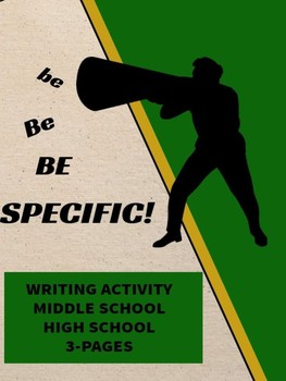 Writing Activity- Be Be BE SPECIFIC