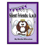Silent Friends:  k, w, b - A Literacy Laws Packet for Youn