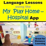 Language Lessons/Activities Using the My Play Home - Hospital App - Print & Go