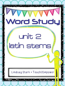 Language/Word Study Notebook Unit 2: Latin Stems, Vocabulary, Homework, Tests
