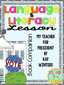 Language and Literacy Lesson: My Teacher for President