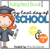 Last Day of School Adapted Books ( Level 1 and Level 2 )