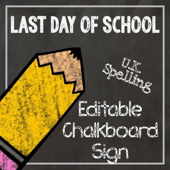 Last Day of School Editable Chalkboard Sign - UK Spelling