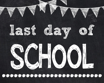 Last Day of School Sign Printable End of Year Chalkboard Chalk Poster Photo Prop