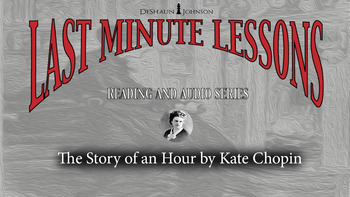 Last Minute Lessons The Story of an Hour by Kate Chopin