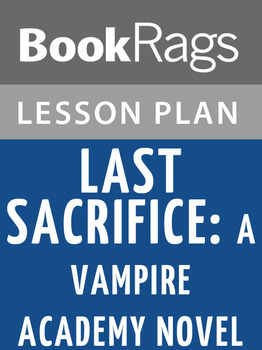 Last Sacrifice: A Vampire Academy Novel Lesson Plans