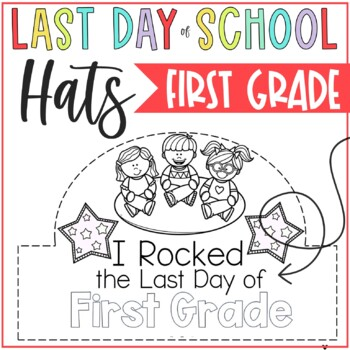 Last day of 1st Grade Hats