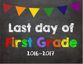 Last day of 1st Grade Poster/Sign 2016-2017 date