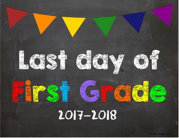 Last day of 1st Grade Poster/Sign 2017-2018 date