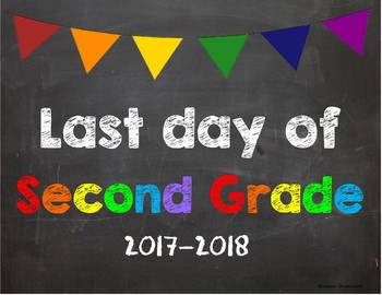 Last day of 2nd Grade Poster/Sign 2017-2018 date