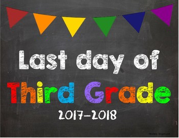 Last day of 3rd Grade Poster/Sign 2017-2018 date