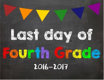 Last day of 4th Grade Poster/Sign 2016-2017 date