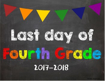 Last day of 4th Grade Poster/Sign 2017-2018 date