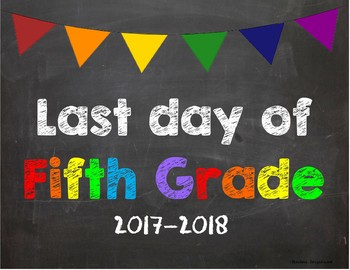 Last day of 5th Grade Poster/Sign 2017-2018 date