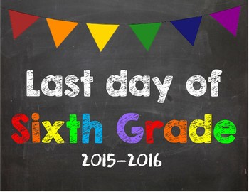 Last day of 6th Grade Poster/Sign 2016-2017 date