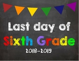 Last day of 6th Grade Poster/Sign 2018-2019 date