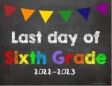 Last day of 6th Grade Poster/Sign 2019-2020 date