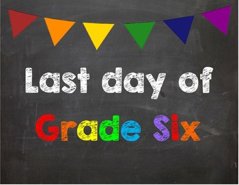 Last day of Grade 6 Poster/Sign