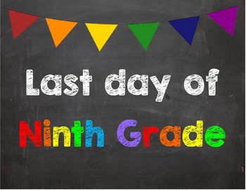 Last day of 9th Grade Poster/Sign