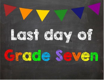 Last day of Grade 7 Poster/Sign