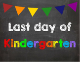 Last day of Kindergarten Poster/Sign