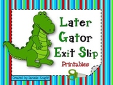LATER GATOR EXIT SLIP: JUST CUT PRINTABLES, 4 DIFFERENT ST