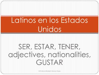 Latinos in the US - SER, ESTAR, TENER, adj, nationalities,