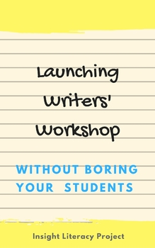 Launch Your Writers' Workshop Without Boring Your Students!!
