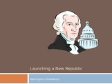 Launching A New Republic- Washington's Presidency