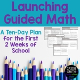 Launching Guided Math (A 10 Day Plan for the First 2 Weeks