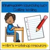 Launching Lucy Calkins Writer's Workshop Kindergarten