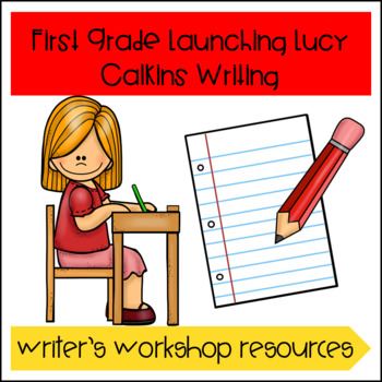 Launching Lucy Calkins Writers Workshop First Grade Tpt