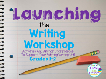 Launching The Writing Workshop:Activities To Support Your Existing Writing Unit