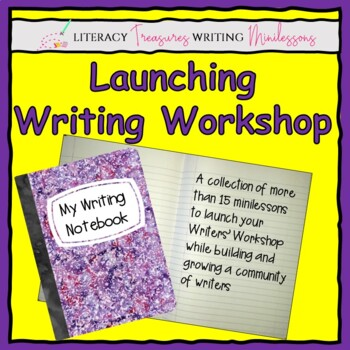Launching Writer's Workshop--A Unit of Minilessons to Build and Grow Writers