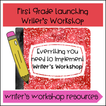 Launching Writer's Workshop- First Grade