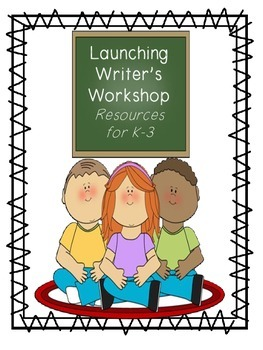 Launching Writing Workshop: Resources to Get You Started!