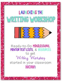 Launching the Writing Workshop, Primary Unit of Study...Gr