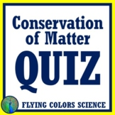 NGSS MS-PS1-5  MIDDLE SCHOOL Law of Conservation of Mass Matter QUIZ