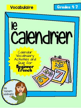 Le Calendrier - French Calendar Vocabulary Activities and Quiz (Gr. 4-7)