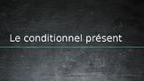 Le Conditionnel présent
