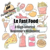Le Fast-Food Webquest - Beginner Exploratory Activity/Great Sub Plan!