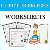 Le Futur Proche: French Near Future Tense WORKSHEETS