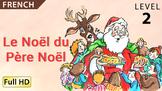 Le Noël du Père Noël: Apprendre le Français avec sous-titres