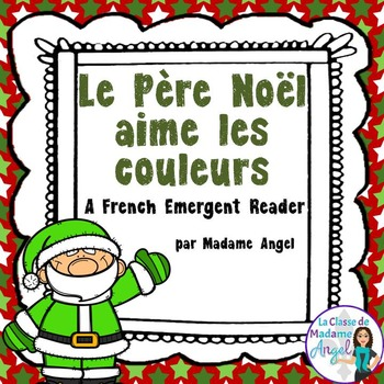 Christmas Themed Emergent Reader in French - Le Père Noël aime les couleurs