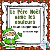 French Christmas Emergent Reader  - Le Père Noël aime les couleurs