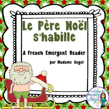 Christmas Themed Emergent Reader in French: Le Père Noël s