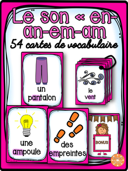 "Le son ""en, em, an, am"" - 54 cartes de vocabulaire - French Sounds"