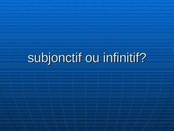 Le subjonctif - powerpoint - forms and usage