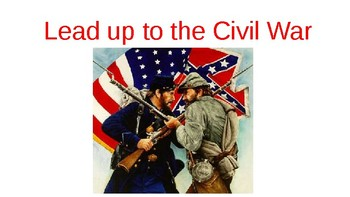 Lead Up to the Civil War Presentation